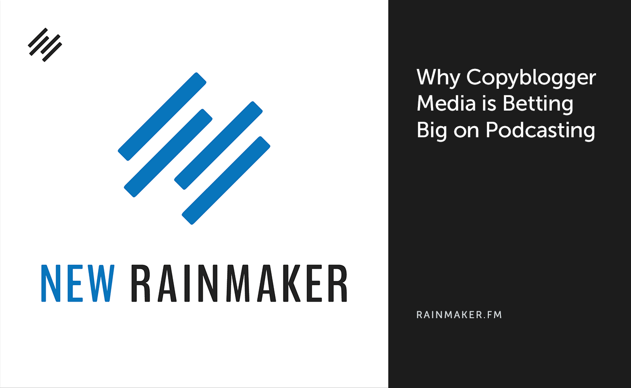Why Copyblogger Media is Betting Big on Podcasting