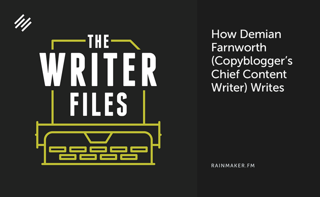 How Demian Farnworth (Copyblogger s Chief Content Writer) Writes