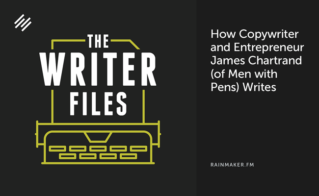 How Copywriter and Entrepreneur James Chartrand (of Men with Pens) Writes