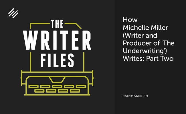 How Michelle Miller (Writer and Producer of 'The Underwriting') Writes: Part Two