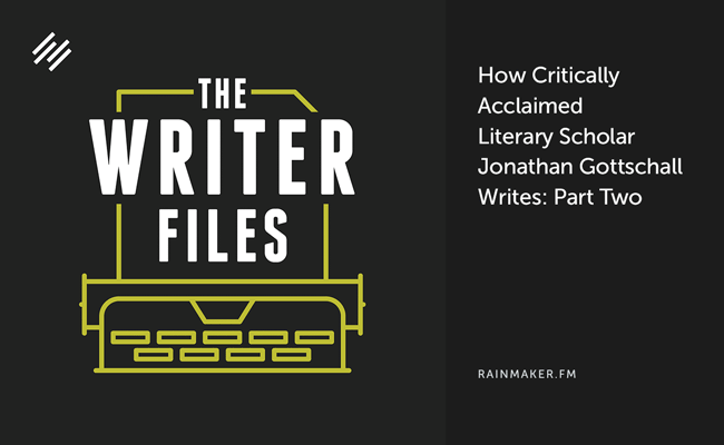 How Critically Acclaimed Literary Scholar Jonathan Gottschall Writes: Part Two