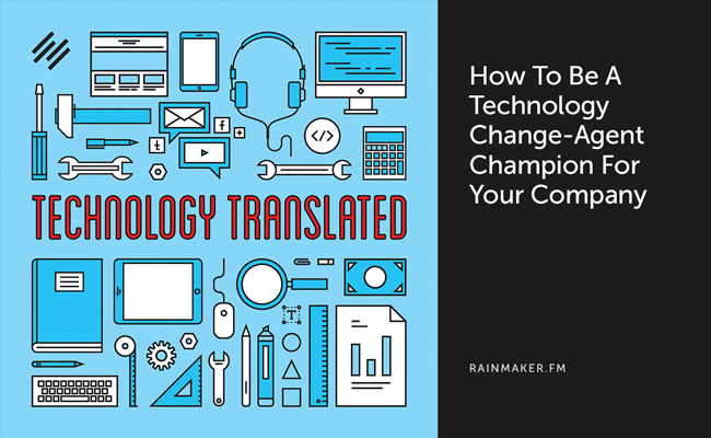 How To Be A Technology Change-Agent Champion For Your Company