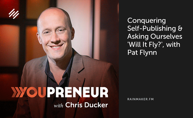 Conquering Self-Publishing & Asking Ourselves 'Will It Fly?', with Pat Flynn