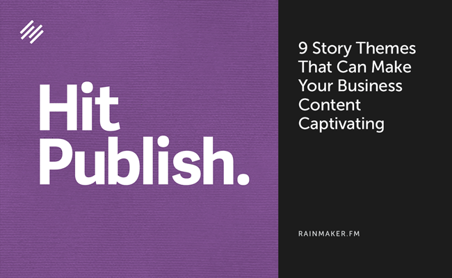 9 Story Themes That Can Make Your Business Content Captivating