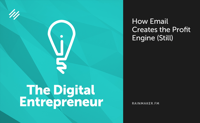 How Email (Still) Creates the Profit Engine of Your Digital Business