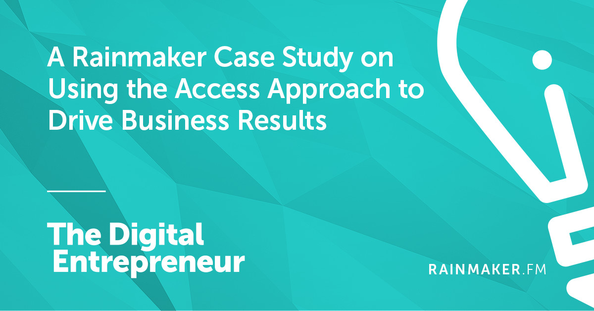 A Rainmaker Case Study on Using the Access Approach to Drive Business Results