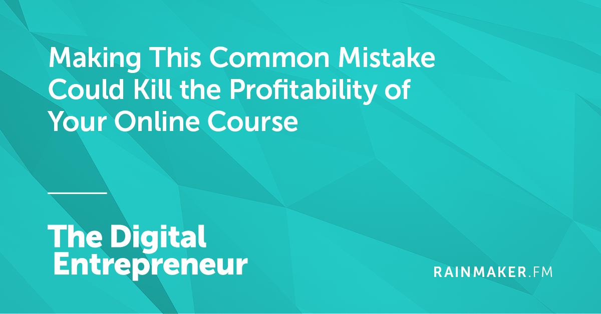 Making This Common Mistake Could Kill the Profitability of Your Online Course