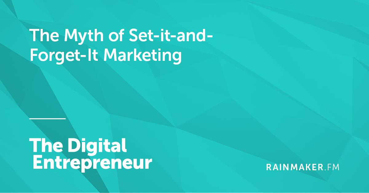 The Myth of Set-it-and-Forget-It Marketing