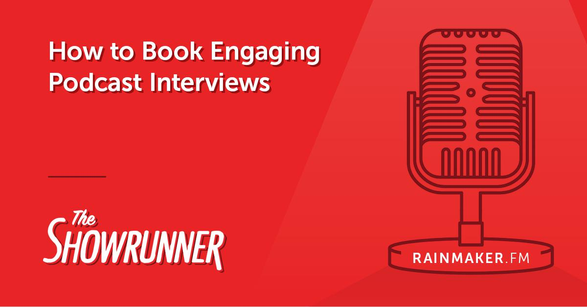 No. 056 How to Book Engaging Podcast Interviews