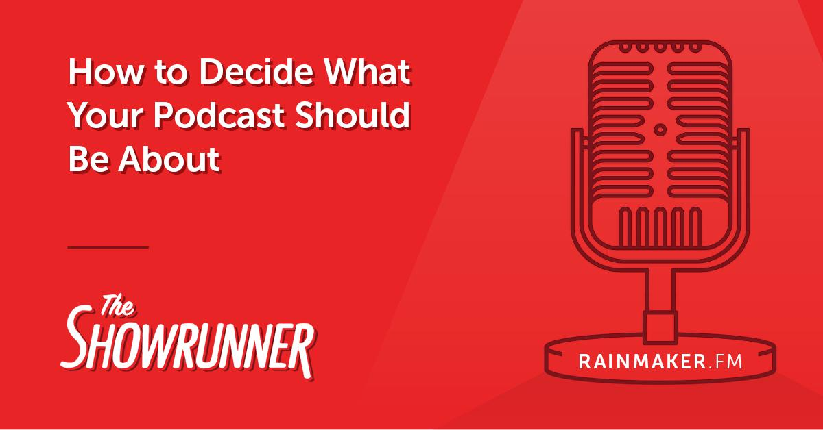 No. 057 How to Decide What Your Podcast Should Be About