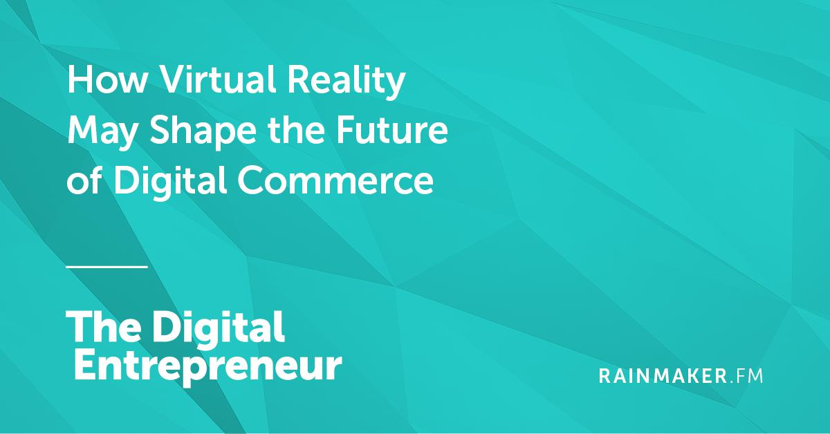 How Virtual Reality May Shape the Future of Digital Commerce