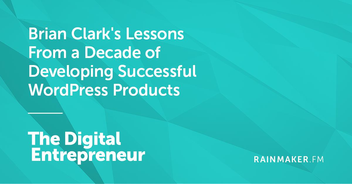 Brian Clark's Lessons From a Decade of Developing Successful WordPress Products