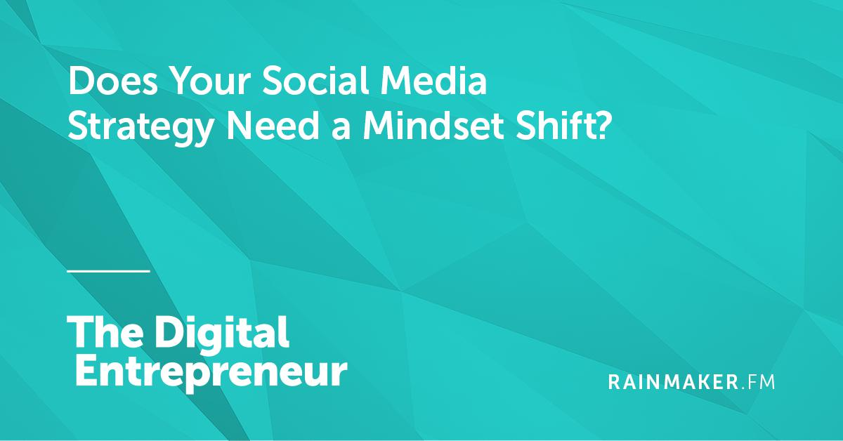 Does Your Social Media Strategy Need a Mindset Shift?