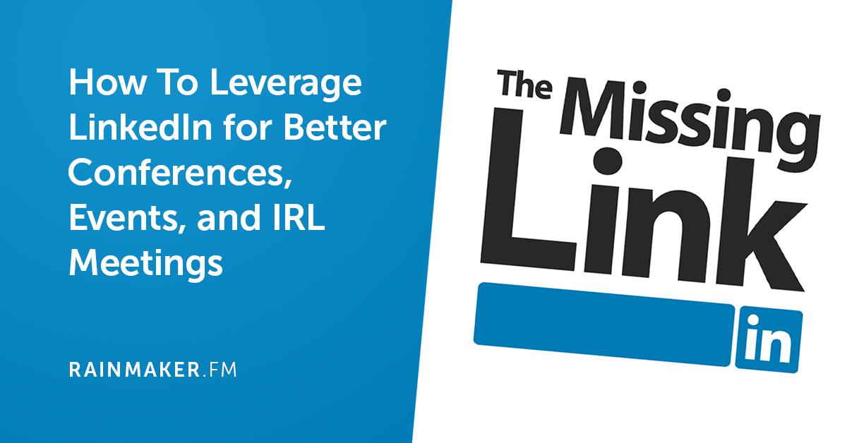 How To Leverage LinkedIn for Better Conferences, Events, and IRL Meetings