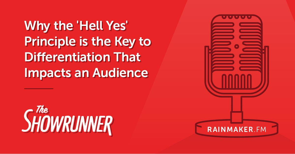 No. 061 Why the 'Hell Yes' Principle is the Key to Differentiation That Impacts an Audience