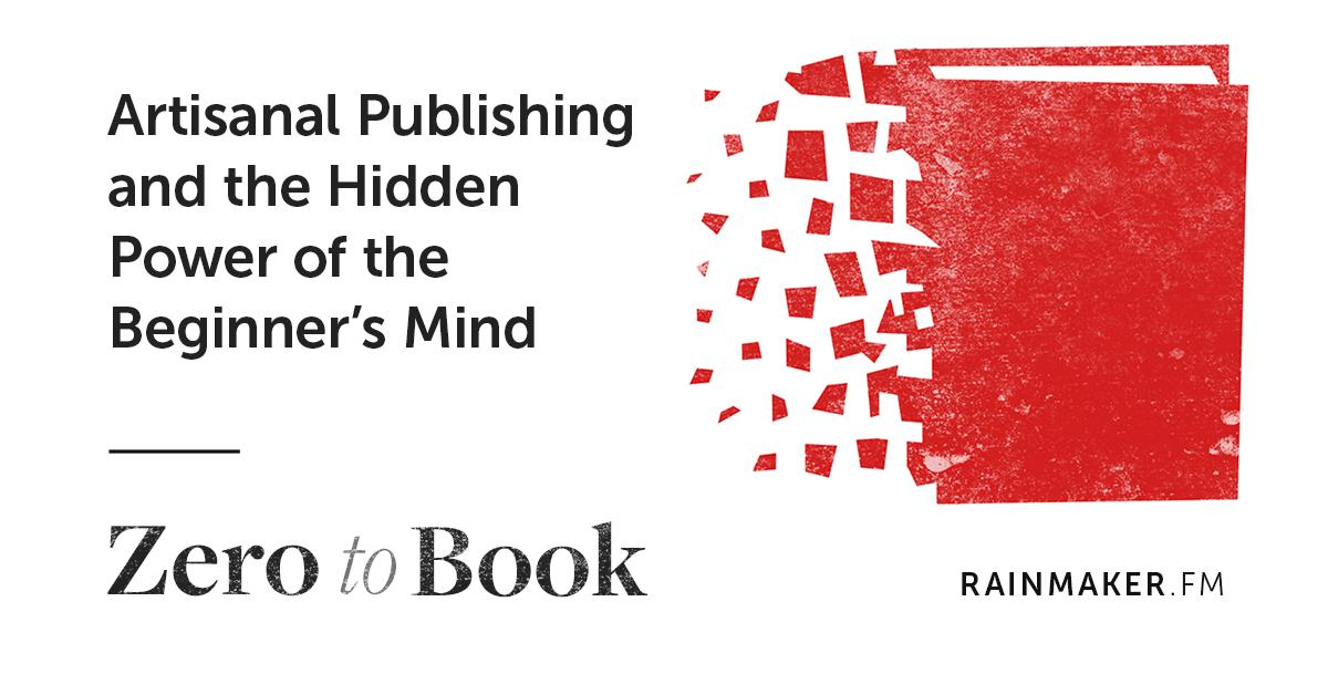 Artisanal Publishing and the Hidden Power of the Beginner's Mind