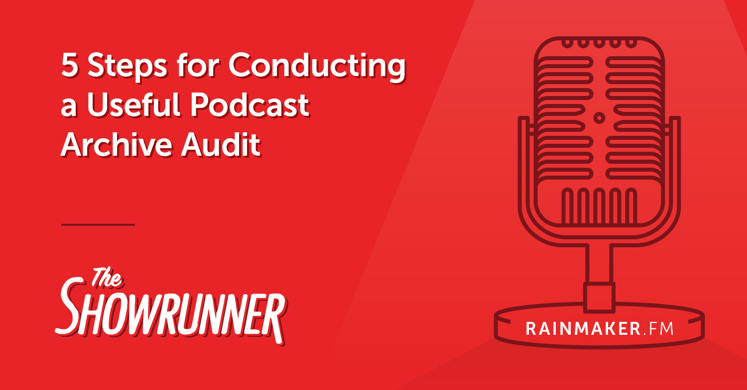 No. 066 5 Steps for Conducting a Useful Podcast Archive Audit (in 30 Minutes or Less)