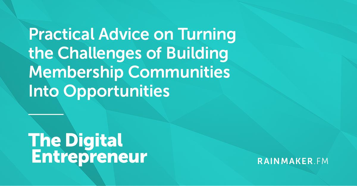 Practical Advice on Turning the Challenges of Building Membership Communities Into Opportunities