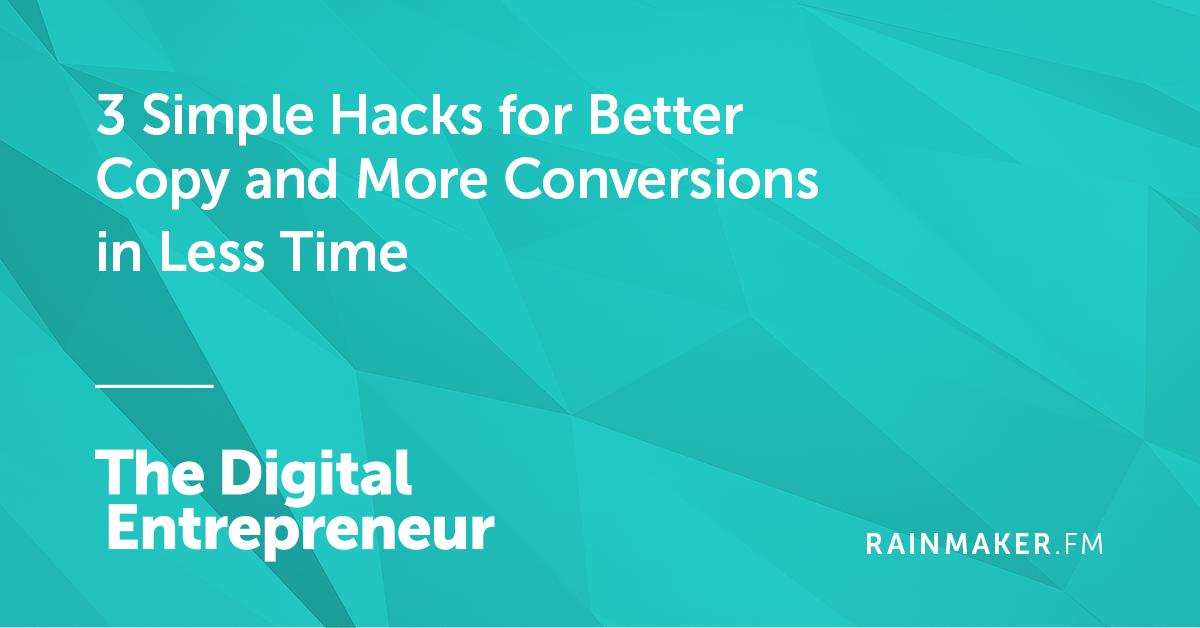 3 Simple Hacks for Better Copy and More Conversions in Less Time