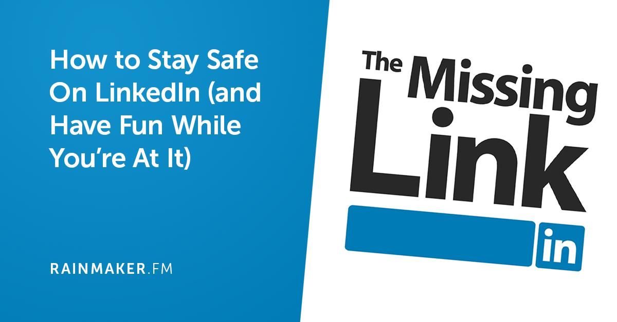 How to Stay Safe On LinkedIn (and Have Fun While You're At It)