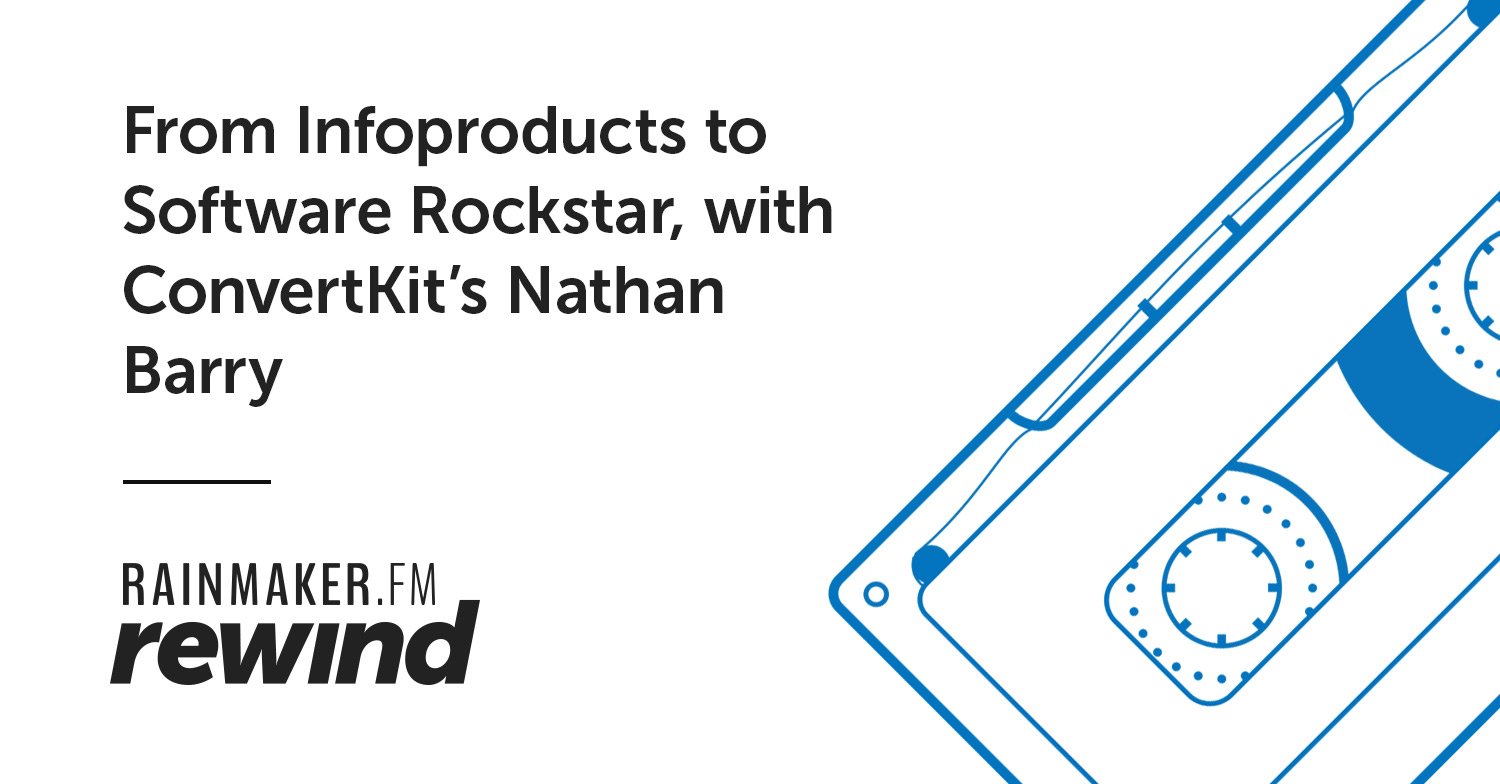 From Infoproducts to Software Rockstar, with ConvertKit's Nathan Barry