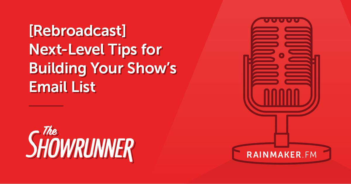 [Rebroadcast] No. 065 Next-Level Tips for Building Your Show's Email List