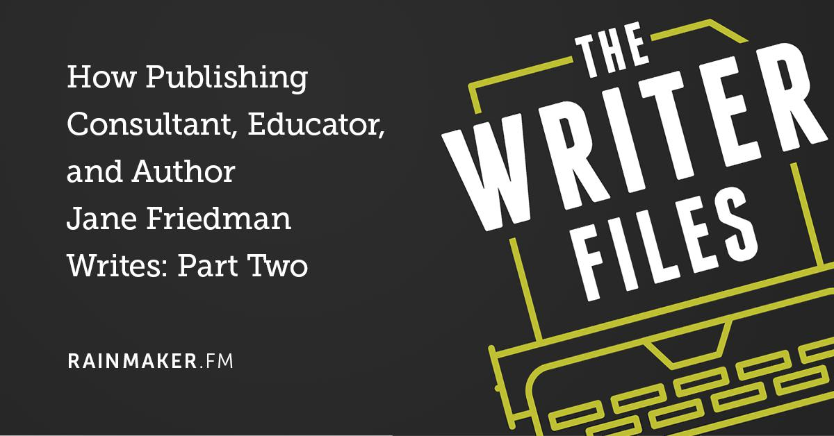 How Publishing Consultant, Educator, and Author Jane Friedman Writes: Part Two
