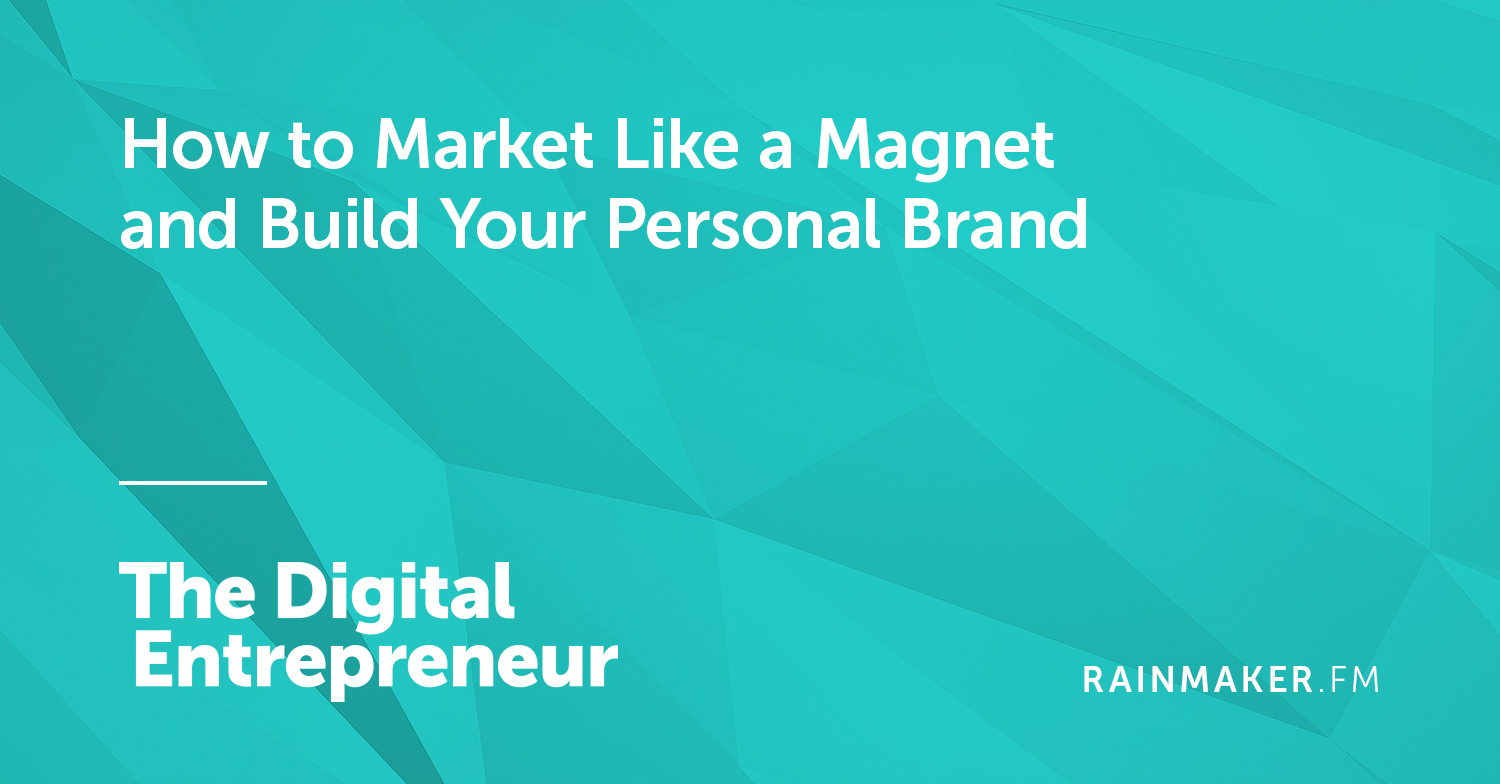 How to Market Like a Magnet and Build Your Personal Brand