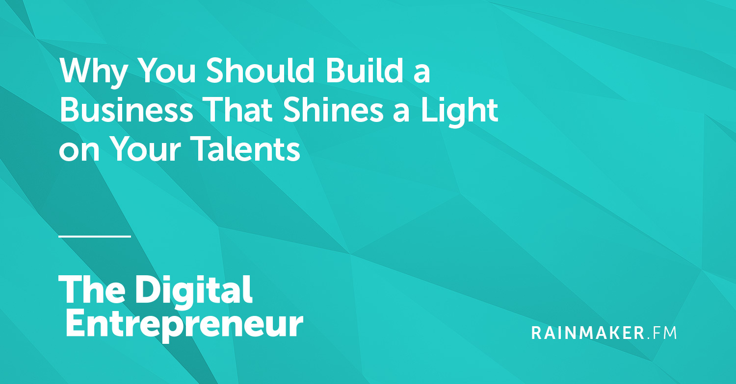 Why You Should Build a Business That Shines a Light on Your Talents