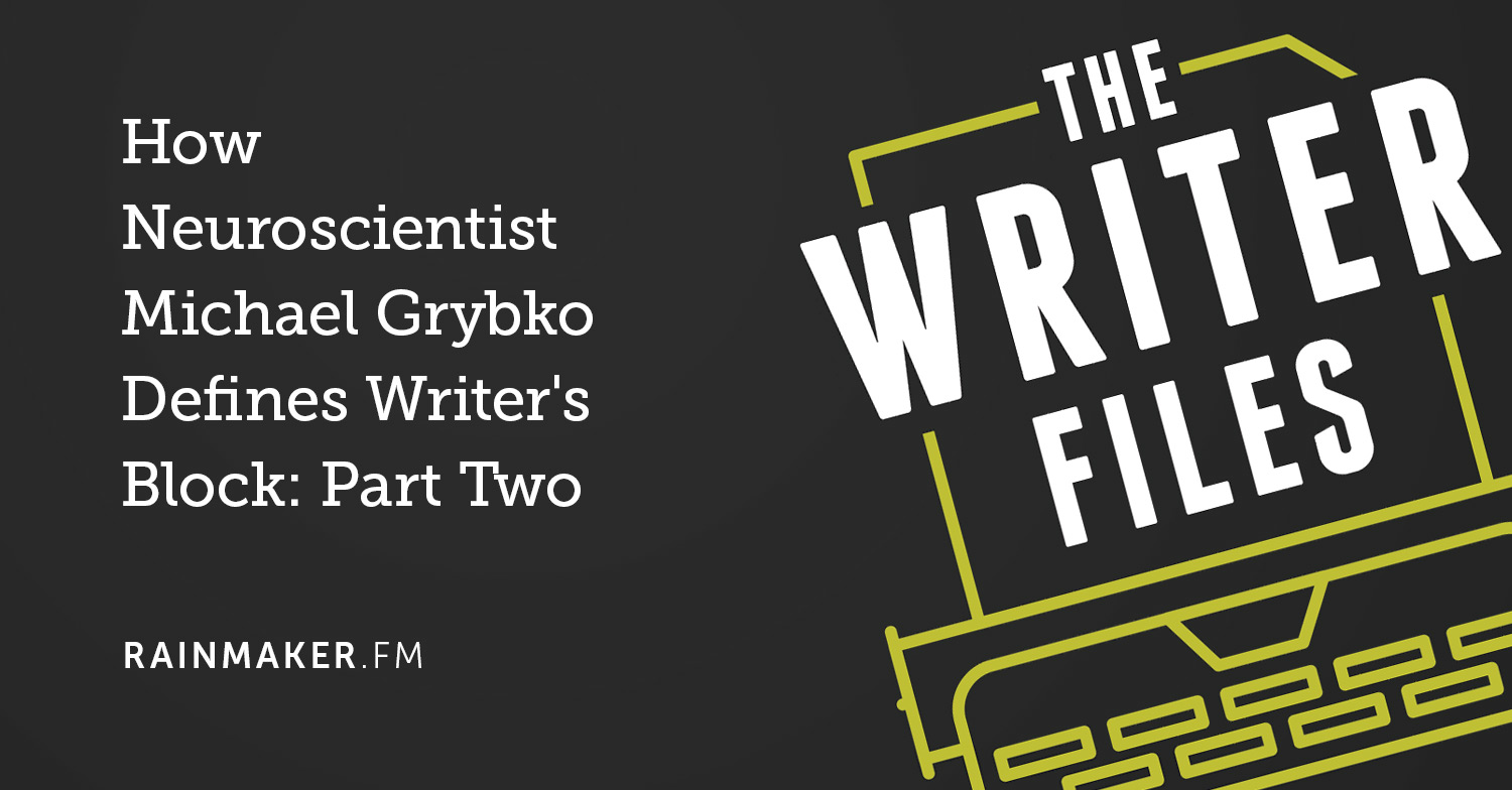 How Neuroscientist Michael Grybko Defines Writer's Block: Part Two