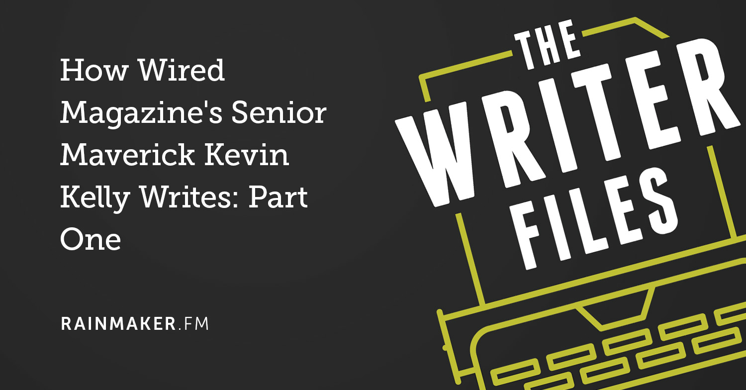 How Wired Magazine's Senior Maverick Kevin Kelly Writes: Part One