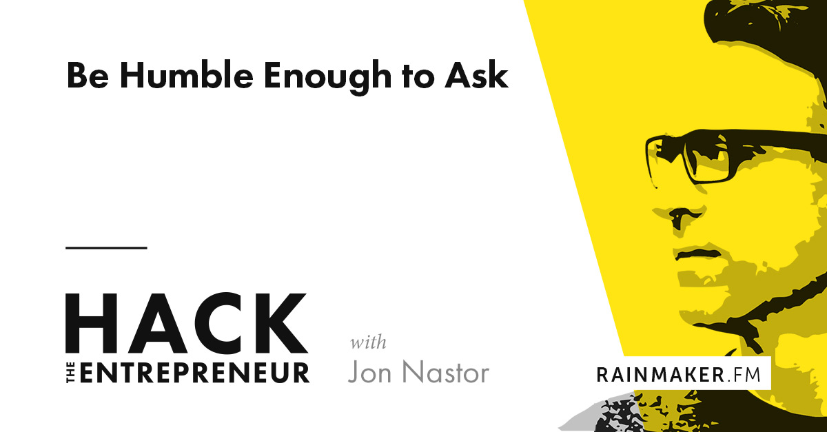 Be Humble Enough to Ask  - hack 243 - Be Humble Enough to Ask