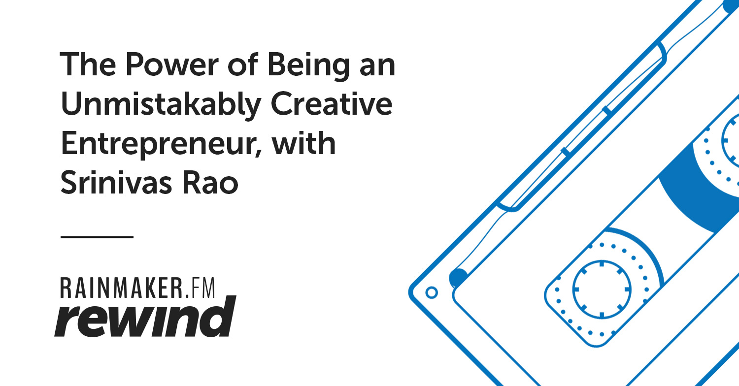 The Power of Being an Unmistakably Creative Entrepreneur, with Srinivas Rao