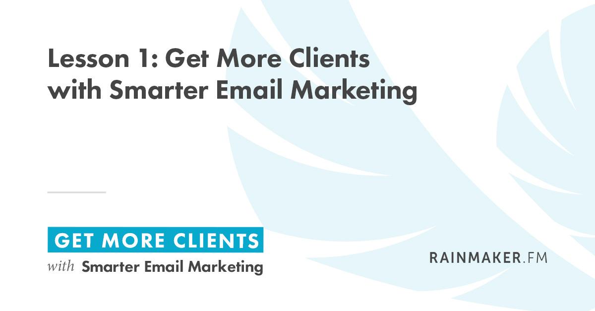 Lesson 1: Get More Clients with Smarter Email Marketing