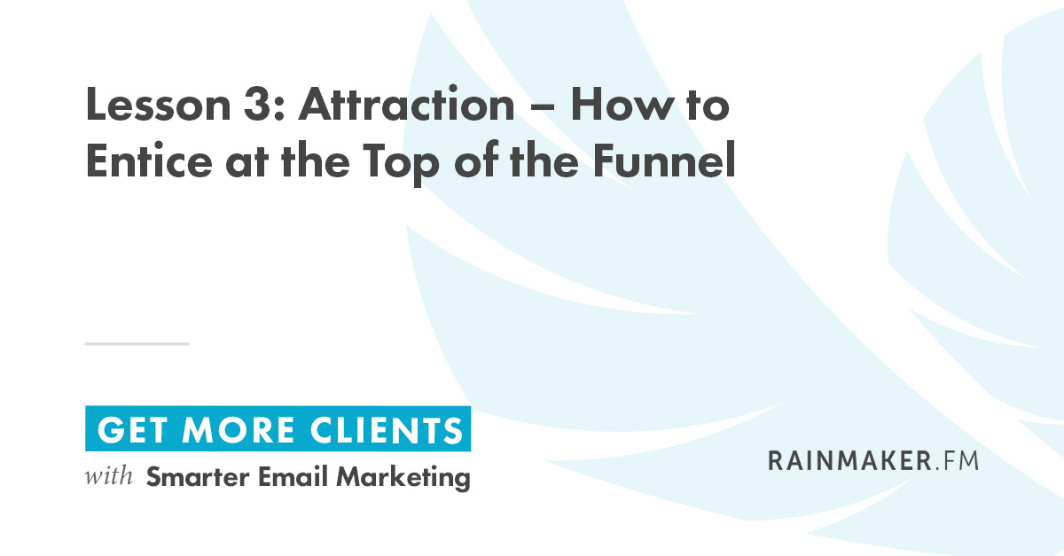 Lesson 3: Attraction — How to Entice at the Top of the Funnel