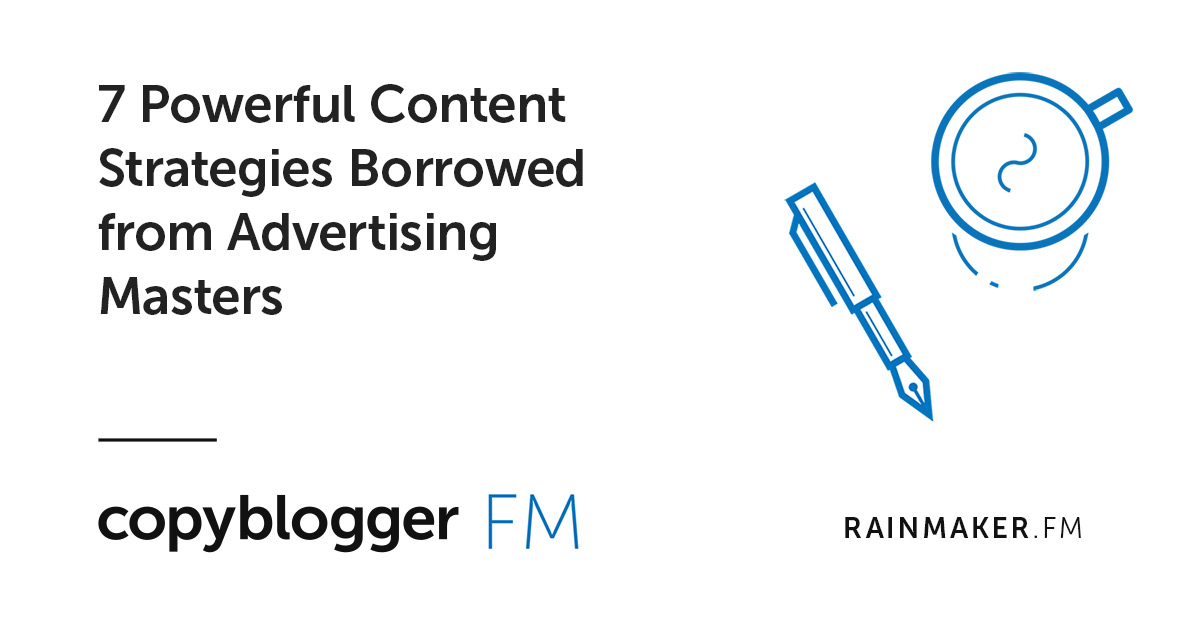 7 Powerful Content Strategies Borrowed from Advertising Masters