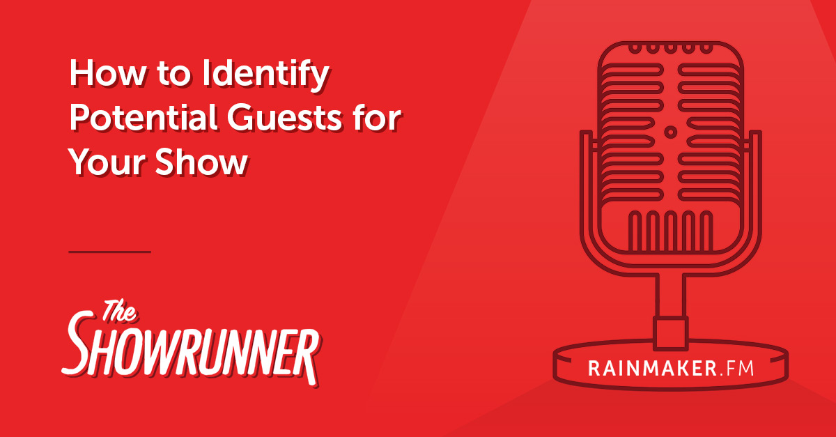 No. 069 How to Identify Potential Guests for Your Show