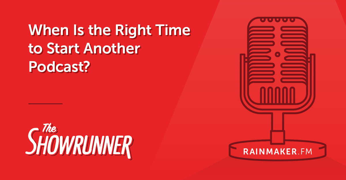 No. 071 When Is the Right Time to Start Another Podcast?