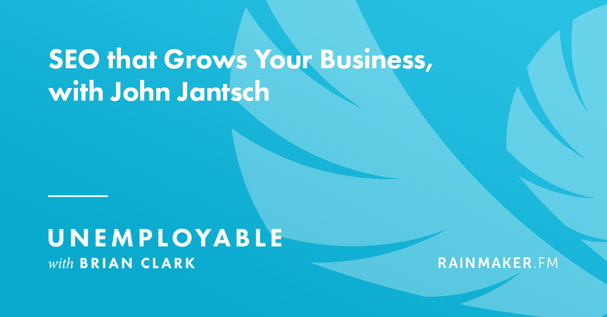 SEO that Grows Your Business, with John Jantsch