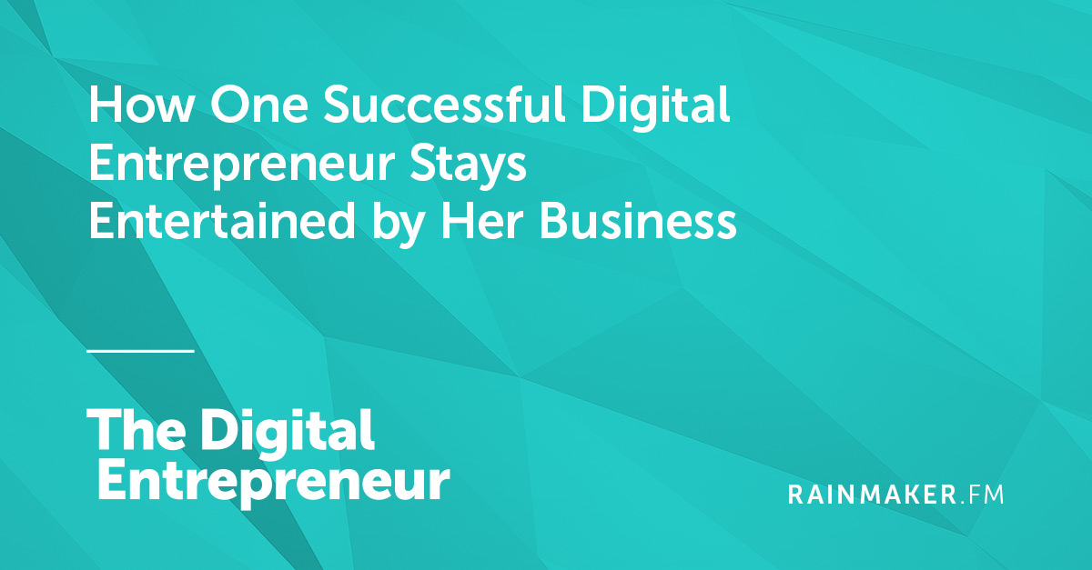 How One Successful Digital Entrepreneur Stays Entertained by Her Business