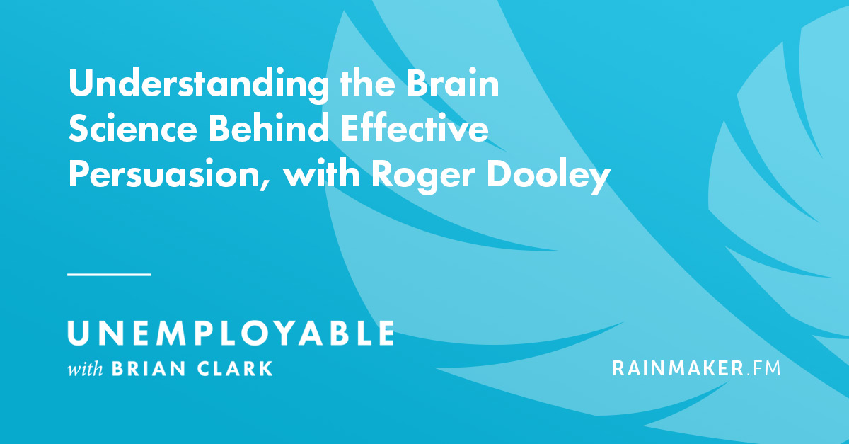 Understanding the Brain Science Behind Effective Persuasion, with Roger Dooley
