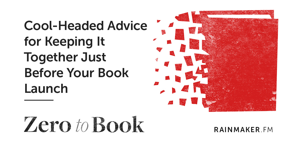Cool-Headed Advice for Keeping It Together Just Before Your Book Launch