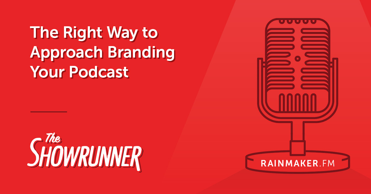 [Rebroadcast] No. 077 The Right Way to Approach Branding Your Podcast