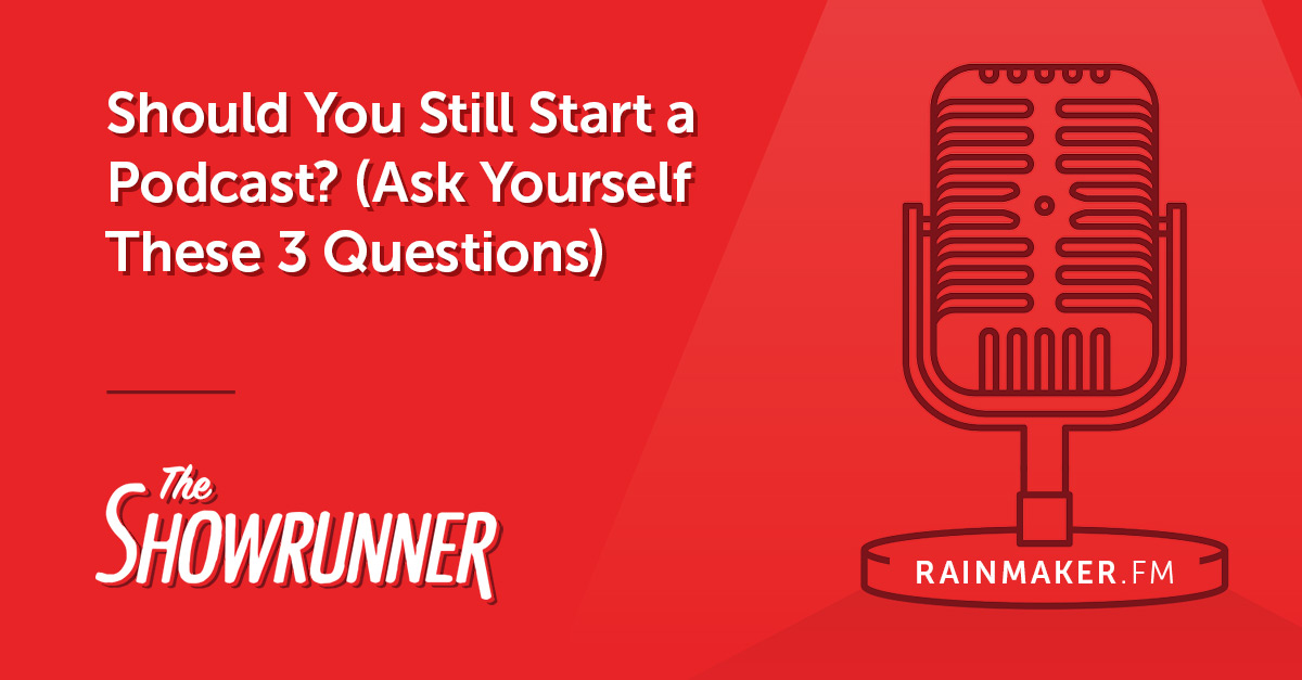 No. 078 Should You Still Start a Podcast? (Ask Yourself These 3 Questions)