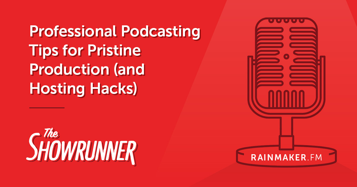 No. 081 Professional Podcasting Tips for Pristine Production (and Hosting Hacks)