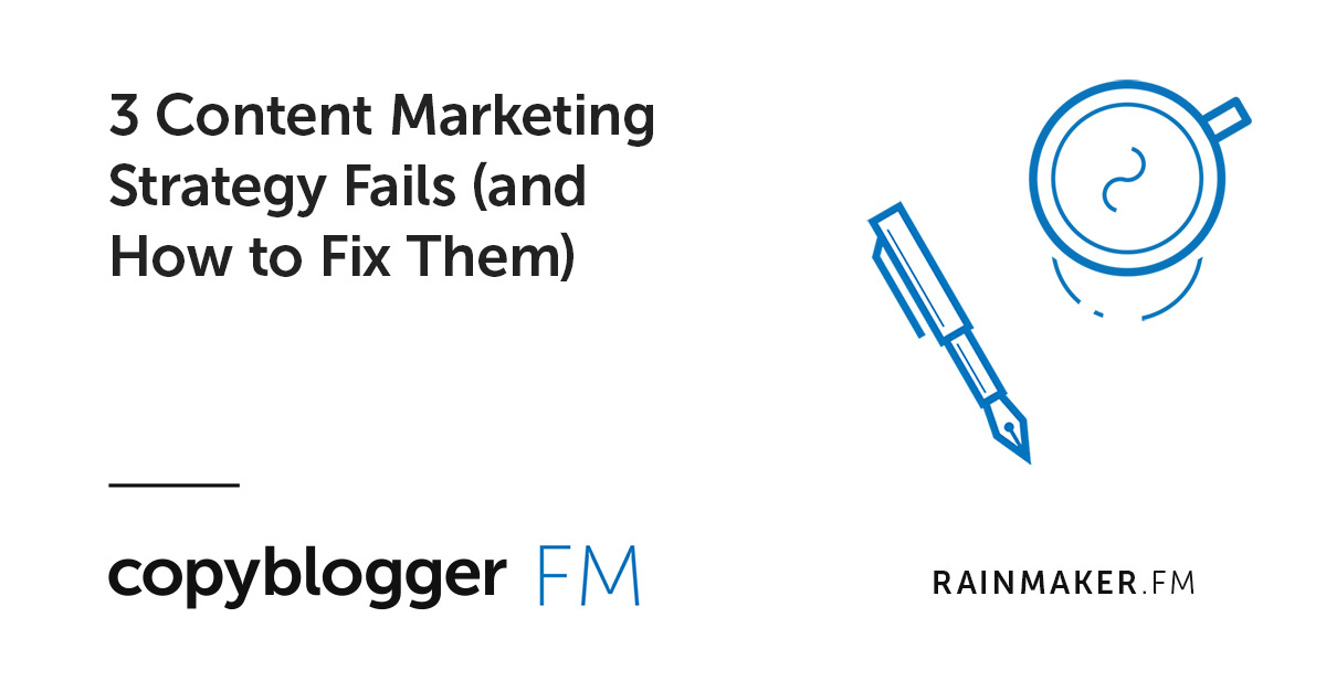 3 Content Marketing Strategy Fails (and How to Fix Them)