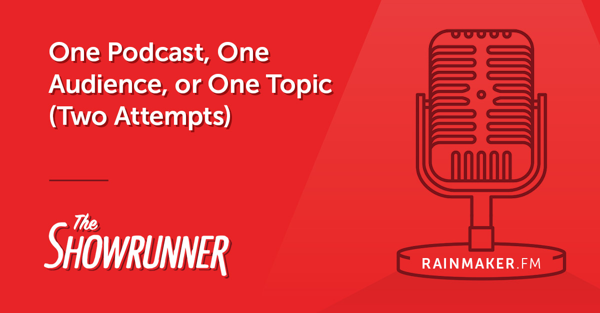 One Podcast, One Audience, or One Topic (Two Attempts)