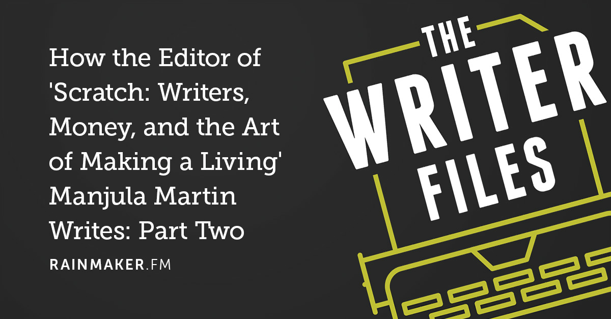 How the Editor of 'Scratch: Writers, Money, and the Art of Making a Living' Manjula Martin Writes: Part Two
