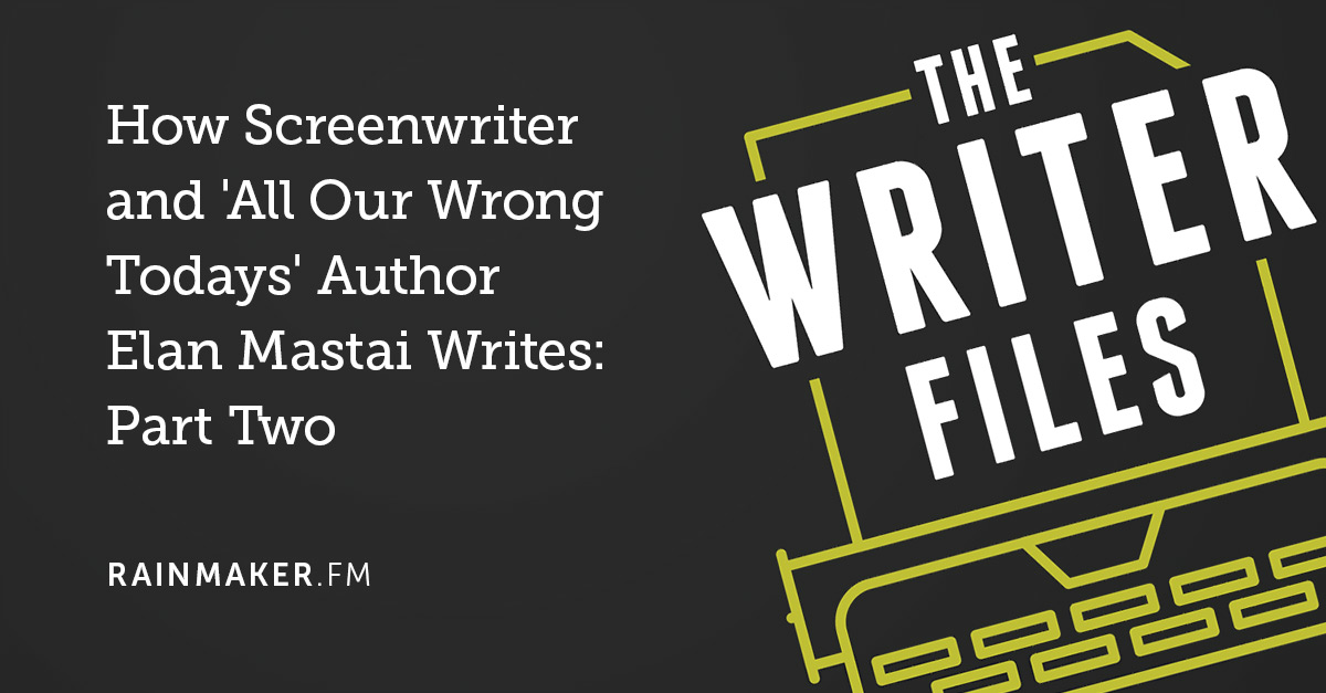 How Screenwriter and 'All Our Wrong Todays' Author Elan Mastai Writes: Part Two