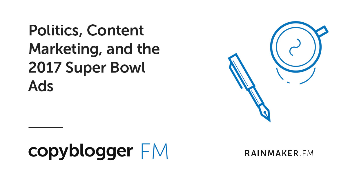 Politics, Content Marketing, and the 2017 Super Bowl Ads